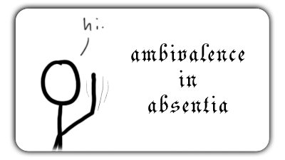 Ambivalence In Absentia
